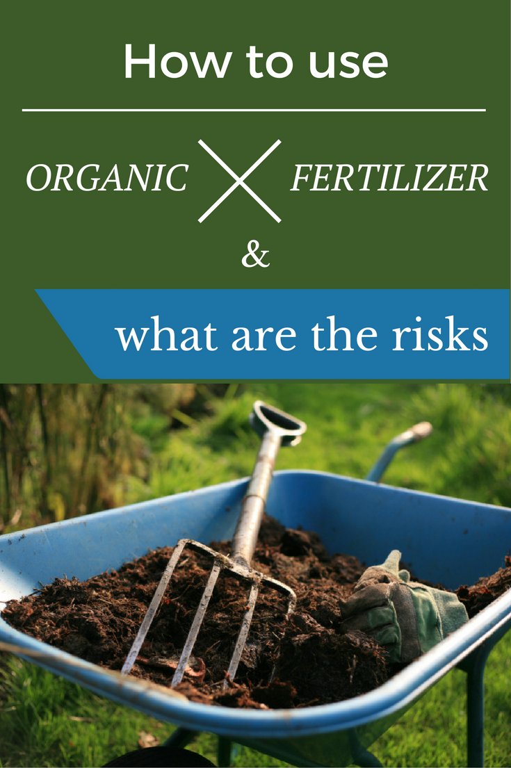 How To Use Organic Fertilizer And What Are The Risks
